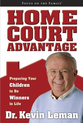Home Court Advantage: Preparing Your Children to Be Winners in Life - Leman, Kevin, Dr.