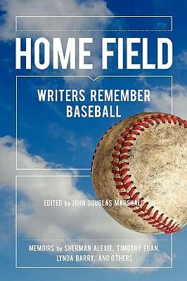 Home Field: Writers Remember Baseball - Alexie, Sherman