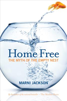 Home Free: The Myth of the Empty Nest - Jackson, Marni