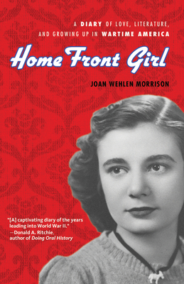Home Front Girl: A Diary of Love, Literature, and Growing Up in Wartime America - Wehlen Morrison, Joan
