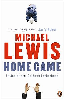 Home Game: An Accidental Guide to Fatherhood - Lewis, Michael
