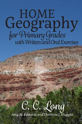Home Geography for Primary Grades with Written and Oral Exercises - Edwards, Amy M, and Mugglin, Christina J, and Long, C C