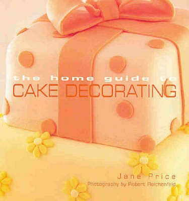 Home Guide to Cake Decorating - Price, Jane, and Murdoch Books Test Kitchen