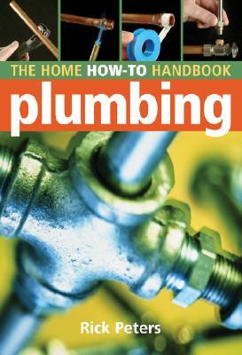 Home How-To Handbook: Plumbing - Peters, Rick