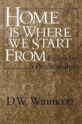 Home Is Where We Start from: Essays by a Psychoanalyst - Winnicott, Donald Woods