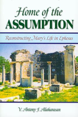 Home of the Assumption: Reconstructing Mary's Life in Ephesus - Alaharasan, V Antony John