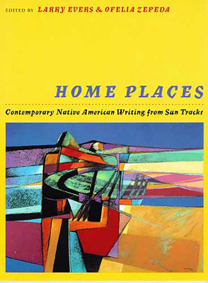 Home Places: Contemporary Native American Writing from Sun Tracks - Evers, Larry (Editor)