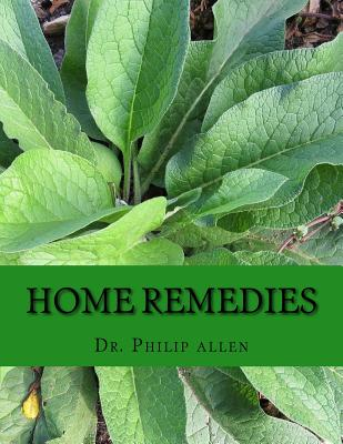 Home Remedies: The Ultimate Book of Home Remedies and Natural Cures for an A to Z of Over Sixty Common Health Conditions - Allen, Dr Philip