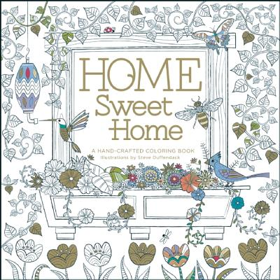 Home Sweet Home: A Hand-Crafted Adult Coloring Book -