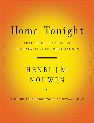 Home Tonight: Further Reflections on the Parable of the Prodigal Son - Nouwen, Henri