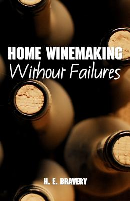 Home Winemaking Without Failures - Bravery, H E