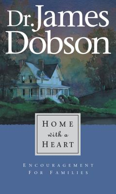 Home with a Heart - Dobson, James C, Dr., PH.D.