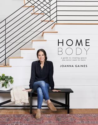 Homebody: A Guide to Creating Spaces You Never Want to Leave - Gaines, Joanna