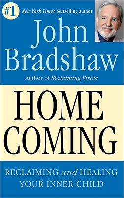 Homecoming: Reclaiming and Championing Your Inner Child - Bradshaw, John E