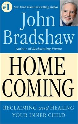 Homecoming: Reclaiming and Championing Your Inner Child - Bradshaw, John