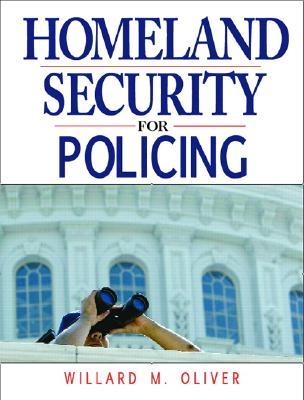 Homeland Security for Policing - Oliver, Willard M