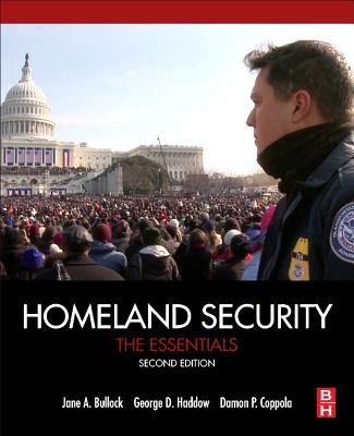 Homeland Security: The Essentials - Bullock, Jane A., and Haddow, George D., and Coppola, Damon P.