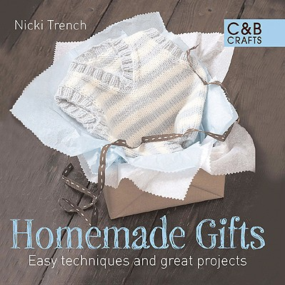Homemade Gifts: Easy Techniques and Great Projects - Trench, Nicki
