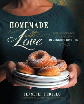 Homemade with Love: Simple Scratch Cooking from in Jennie's Kitchen - Perillo, Jennifer
