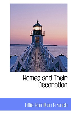 Homes and Their Decoration - French, Lillie Hamilton