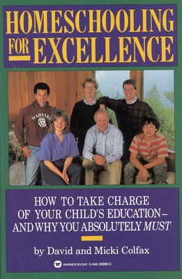Homeschooling for Excellence - Colfax, David, and Colfax, Micki