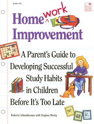 Homework Improvement: A Parent's Guide to Developing Successful Study Habits in Children Before It's Too Late - Schneiderman, Roberta