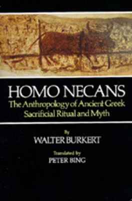 Homo Necans: Anthropology Ancient Greek Sacrificial Ritual - Burkert, Walter