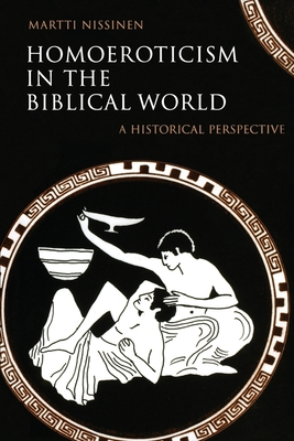 Homoeroticism in the Biblical World: A Historical Perspective - Nissinen, Martti, and Stjerna, Kirsi (Translated by)
