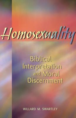 Homosexuality: Biblical Interpretation and Moral Discernment - Swartley, Willard M