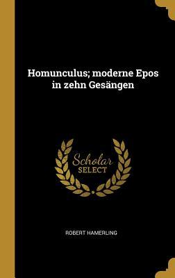 Homunculus; Moderne Epos in Zehn Gesangen - Hamerling, Robert