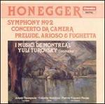 Honegger: Symphony No. 2; Concerto de Camera; Prelude, Arioso & Fughetta
