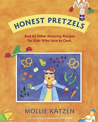 Honest Pretzels: And 64 Other Amazing Recipes for Cooks Ages 8 & Up - Katzen, Mollie