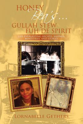 Honey Bea's... Gullah Stew Fuh de Spirit: Life Everlasting Recipes, Sayings, Ministries, and Stories - Gethers, Lornabelle
