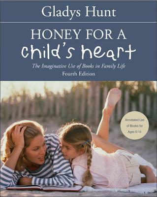 Honey for a Child's Heart: The Imaginative Use of Books in Family Life - Hunt, Gladys, Mrs.