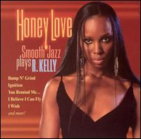 Honey Love: Smooth Jazz Plays R. Kelly - Various Artists