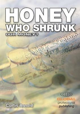 Honey, Who Shrunk Our Money?: Preserving Your Purchasing Power - Arnold, Curtis