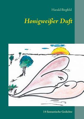 Honigweisser Duft - Birgfeld, Harald