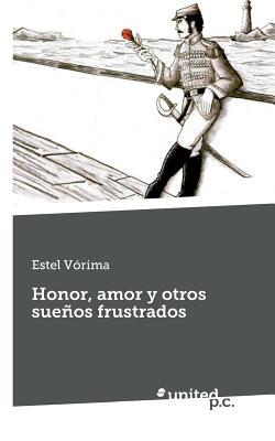 Honor, Amor y Otros Suenos Frustrados - Estel Vorima