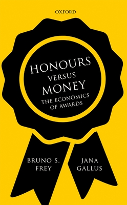Honours versus Money: The Economics of Awards - Frey, Bruno S., and Gallus, Jana