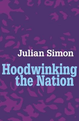 Hoodwinking the Nation - Simon, Julian