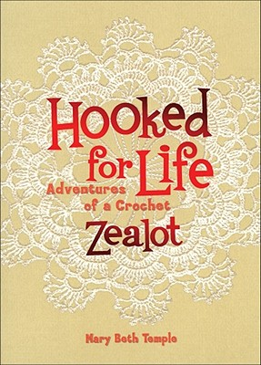 Hooked for Life: Adventures of a Crochet Zealot - Temple, Mary Beth