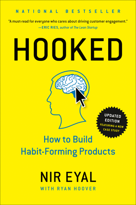 Hooked: How to Build Habit-Forming Products - Eyal, Nir, and Hoover, Ryan (Editor)