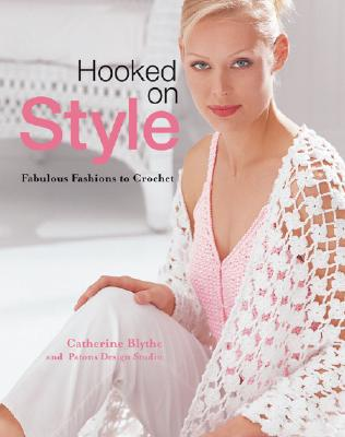 Hooked on Style: Fabulous Fashions to Crochet - Blythe, Catherine N