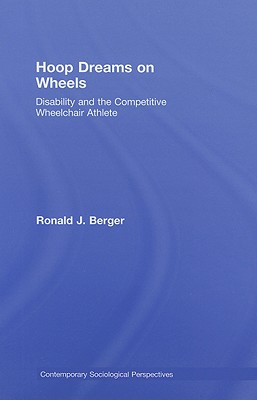 Hoop Dreams on Wheels: Disability and the Competitive Wheelchair Athlete - Berger, Ronald J