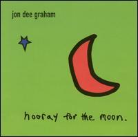 Hooray for the Moon - Jon Dee Graham