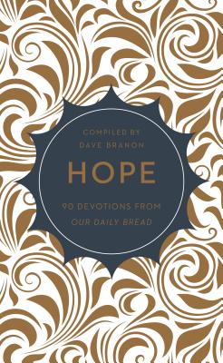 Hope: 90 Devotions from Our Daily Bread - Branon, Dave (Compiled by)