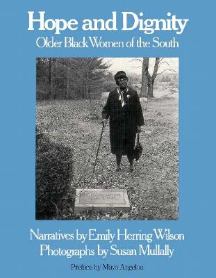 Hope and Dignity: Older Black Women of the South - Wilson, Emily