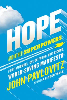 Hope and Other Superpowers: A Life-Affirming, Love-Defending, Butt-Kicking, World-Saving Manifesto - Pavlovitz, John