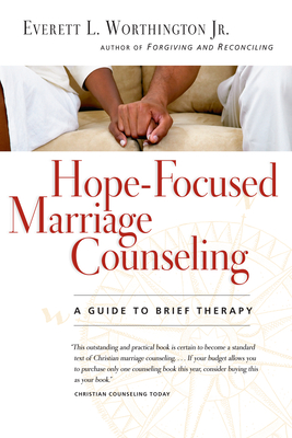 Hope-Focused Marriage Counseling: A Guide to Brief Therapy - Worthington, Everett L, Jr.