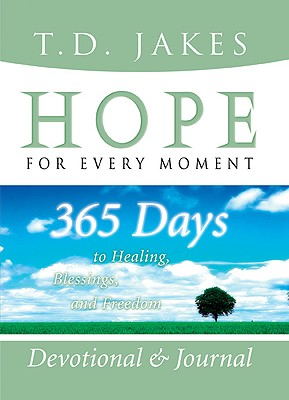 Hope for Every Moment Devotional and Journal: 365 Days to Healing, Blessings, and Freedom - Jakes, T D